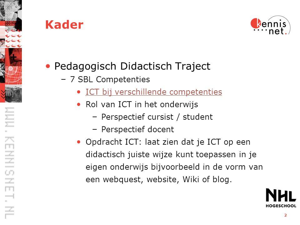 2 Kader Pedagogisch Didactisch Traject – 7 SBL Competenties ICT bij verschillende competenties Rol van ICT in het onderwijs – Perspectief cursist / st