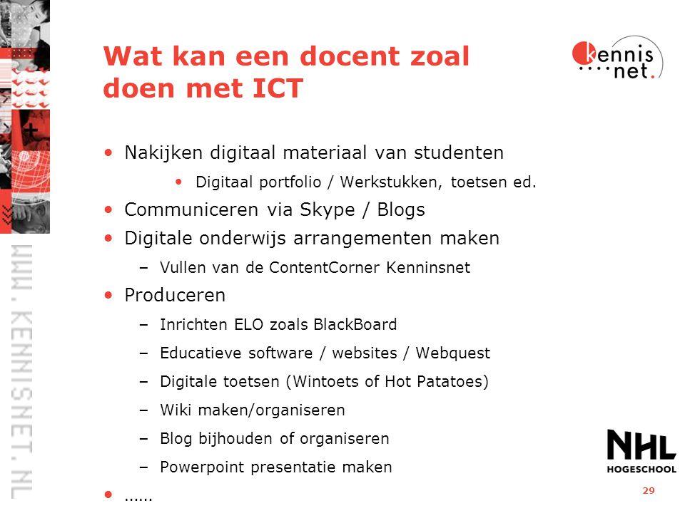 29 Wat kan een docent zoal doen met ICT Nakijken digitaal materiaal van studenten Digitaal portfolio / Werkstukken, toetsen ed. Communiceren via Skype