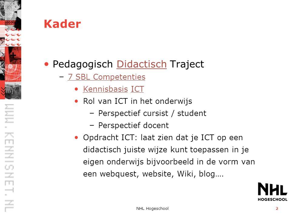 NHL Hogeschool2 Kader Pedagogisch Didactisch TrajectDidactisch – 7 SBL Competenties 7 SBL Competenties Kennisbasis ICT KennisbasisICT Rol van ICT in h
