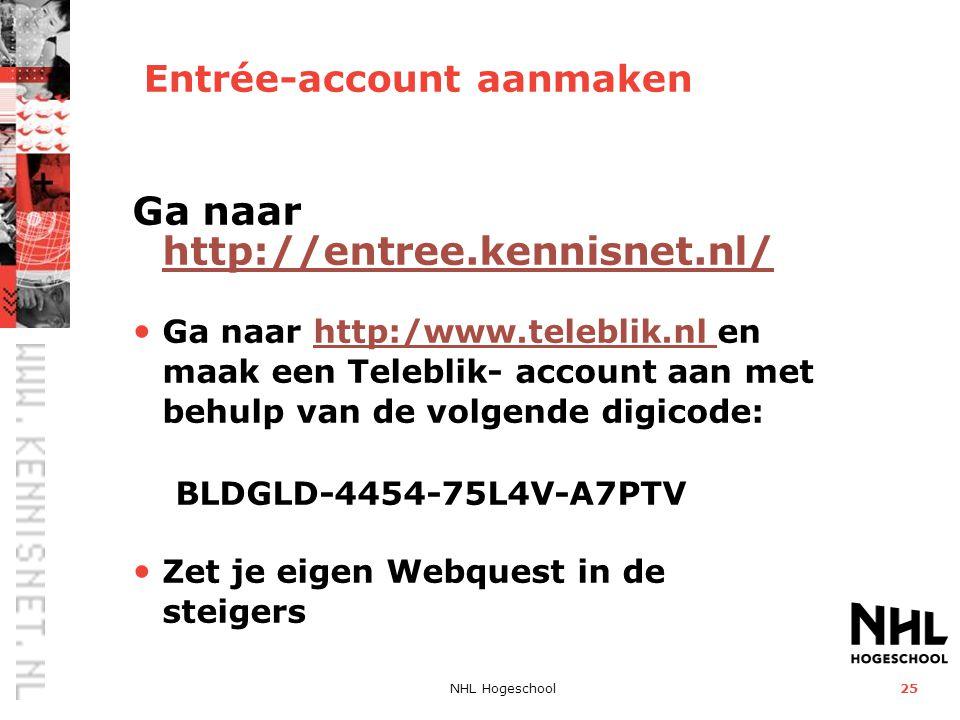NHL Hogeschool25 Entrée-account aanmaken Ga naar http://entree.kennisnet.nl/ http://entree.kennisnet.nl/ Ga naar http:/www.teleblik.nl en maak een Tel