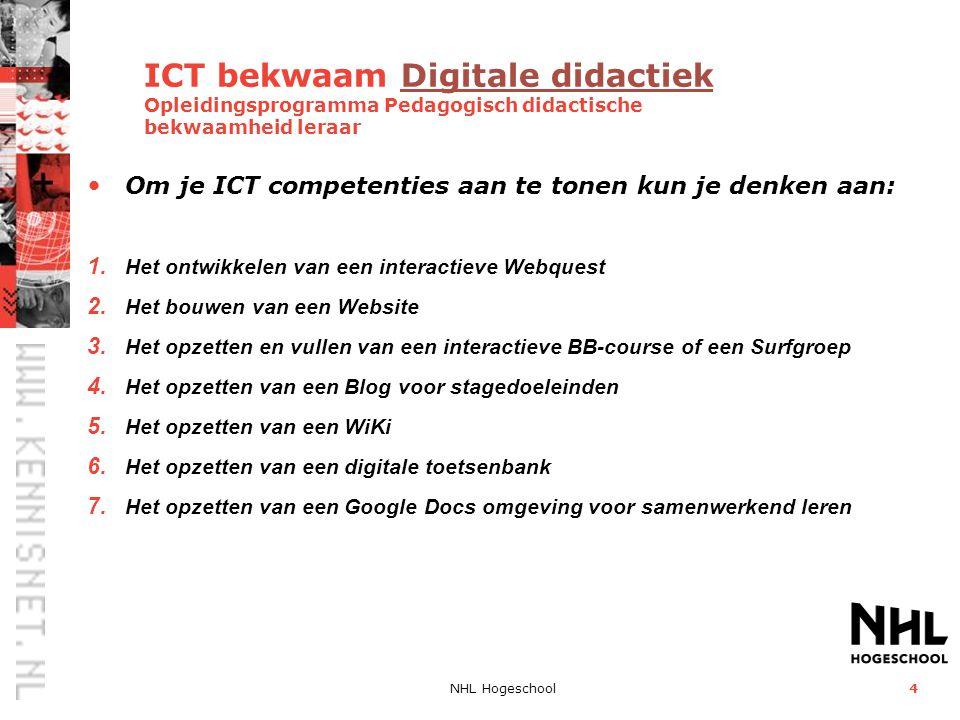 NHL Hogeschool4 ICT bekwaam Digitale didactiek Opleidingsprogramma Pedagogisch didactische bekwaamheid leraar Digitale didactiek Om je ICT competentie