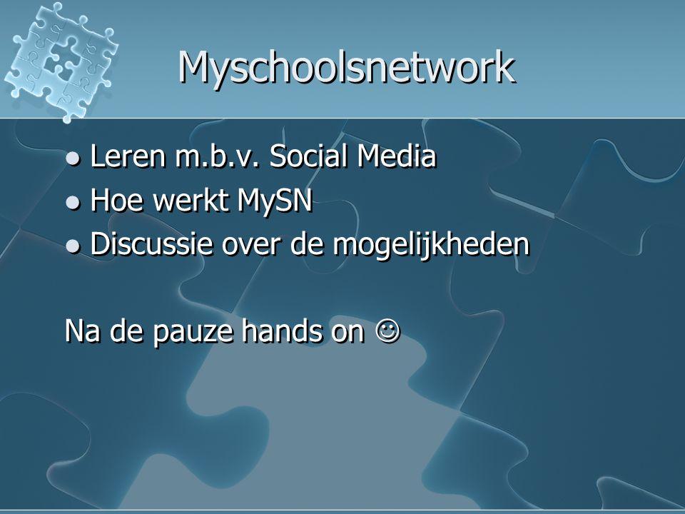 Myschoolsnetwork Leren m.b.v. Social Media Hoe werkt MySN Discussie over de mogelijkheden Na de pauze hands on Leren m.b.v. Social Media Hoe werkt MyS