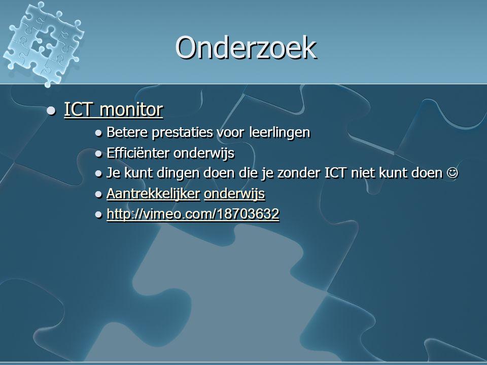 Onderzoek ICT monitor Betere prestaties voor leerlingen Efficiënter onderwijs Je kunt dingen doen die je zonder ICT niet kunt doen Aantrekkelijker ond