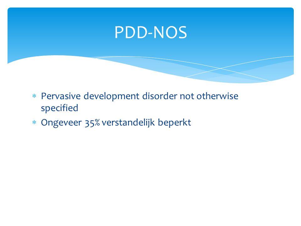  Pervasive development disorder not otherwise specified  Ongeveer 35% verstandelijk beperkt PDD-NOS