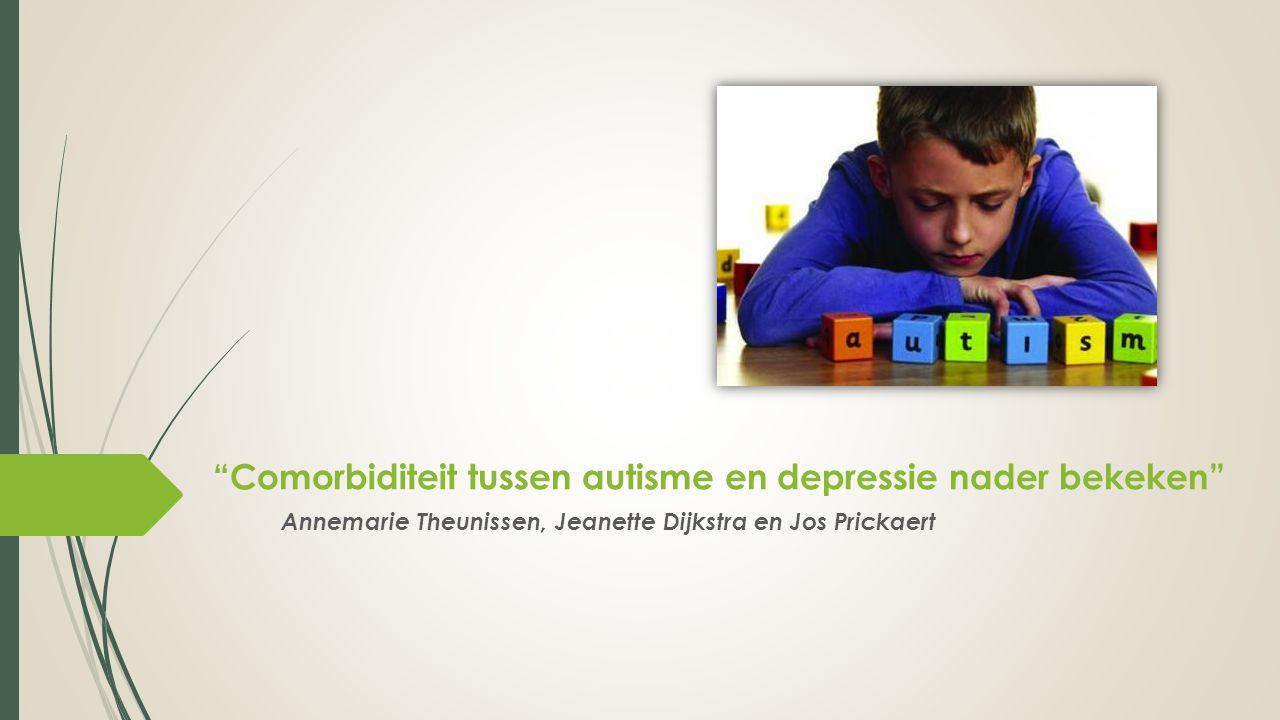 """""""Comorbiditeit tussen autisme en depressie nader bekeken"""" Annemarie Theunissen, Jeanette Dijkstra en Jos Prickaert"""