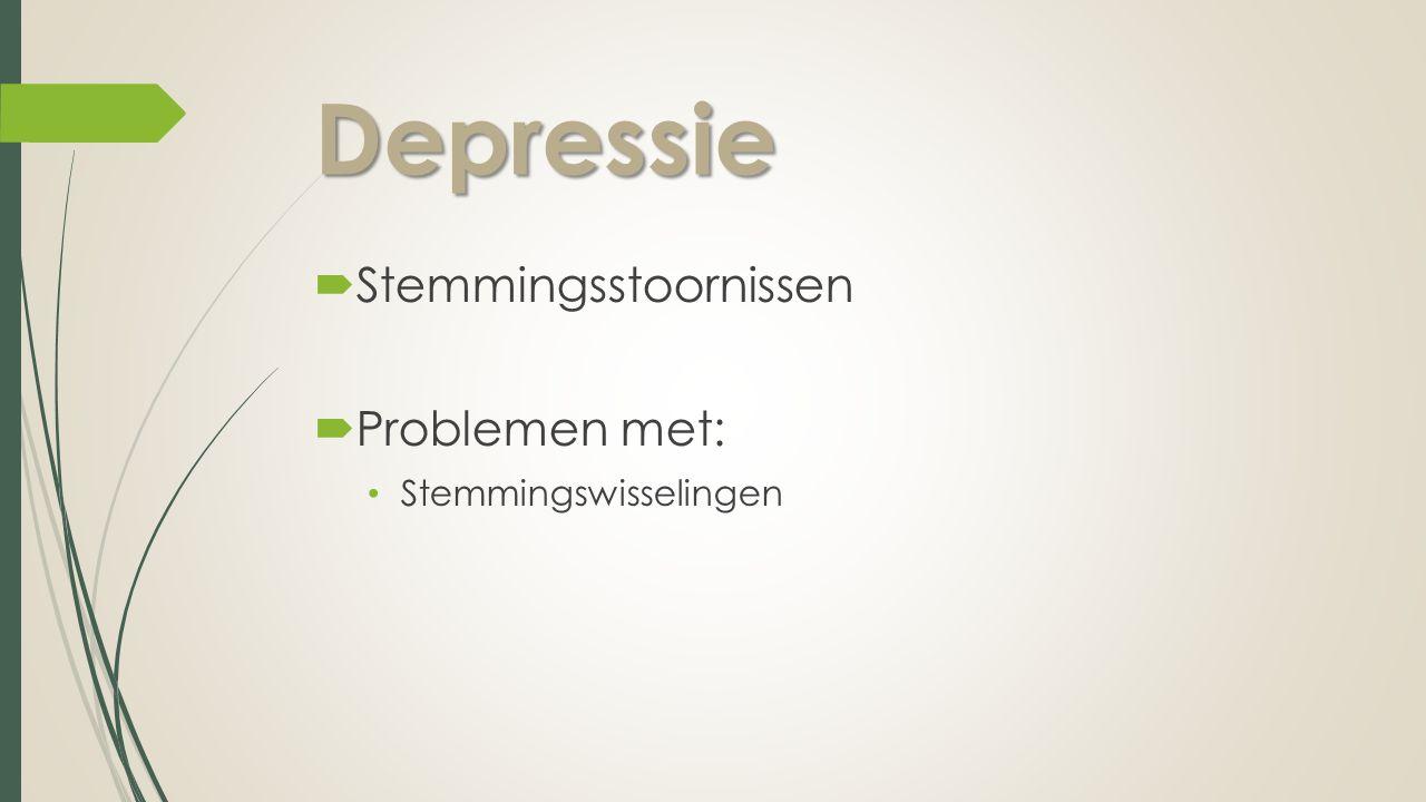 Depressie  Stemmingsstoornissen  Problemen met: Stemmingswisselingen