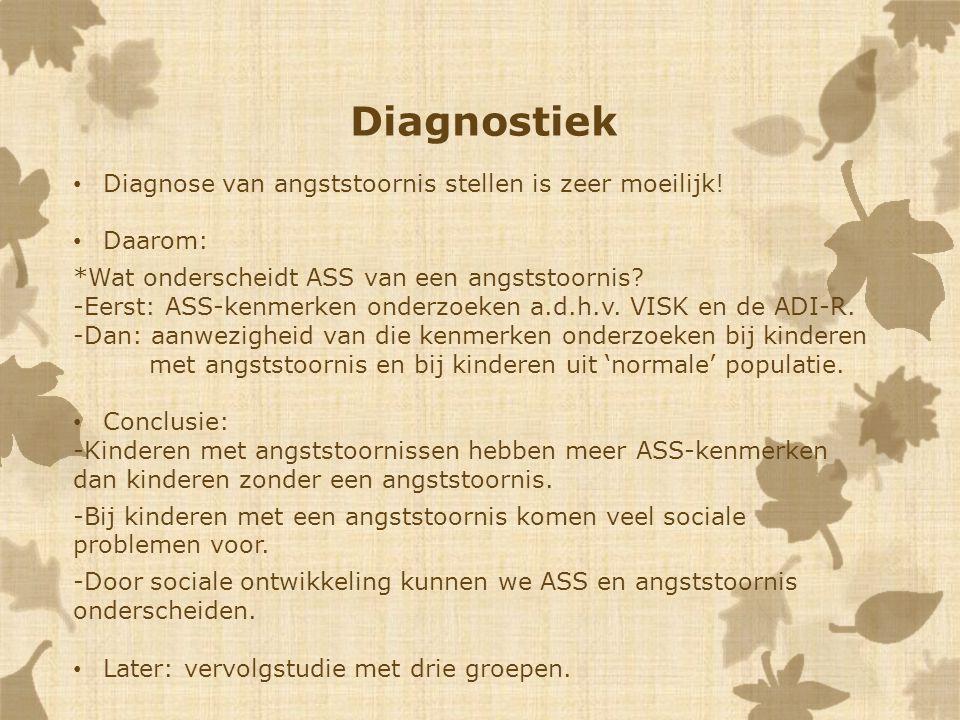 Diagnostiek Diagnose van angststoornis stellen is zeer moeilijk! Daarom: *Wat onderscheidt ASS van een angststoornis? -Eerst: ASS-kenmerken onderzoeke