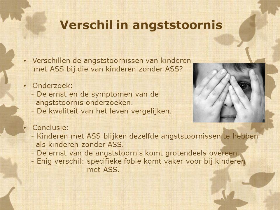 Verschil in angststoornis Verschillen de angststoornissen van kinderen met ASS bij die van kinderen zonder ASS? Onderzoek: - De ernst en de symptomen