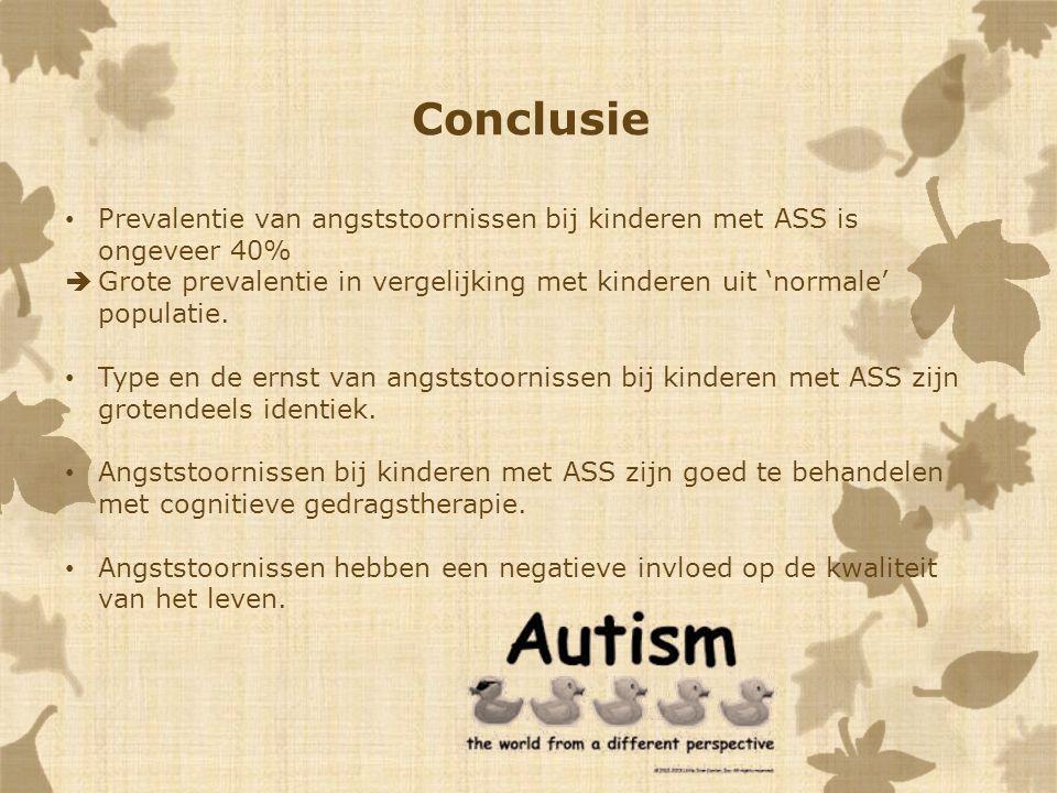 Conclusie Prevalentie van angststoornissen bij kinderen met ASS is ongeveer 40%  Grote prevalentie in vergelijking met kinderen uit 'normale' populat