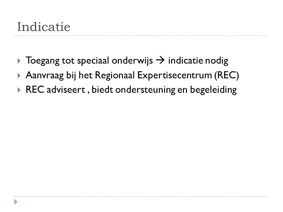 Indicatie  Toegang tot speciaal onderwijs  indicatie nodig  Aanvraag bij het Regionaal Expertisecentrum (REC)  REC adviseert, biedt ondersteuning