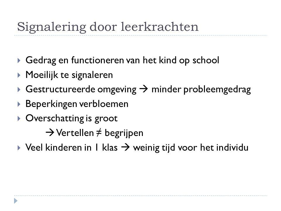 Signalering door leerkrachten  Gedrag en functioneren van het kind op school  Moeilijk te signaleren  Gestructureerde omgeving  minder probleemged