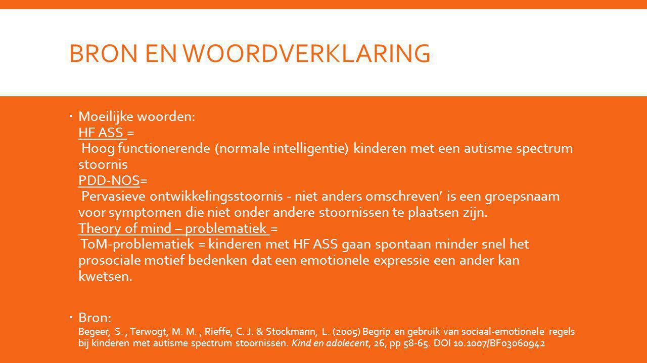 BRON EN WOORDVERKLARING  Moeilijke woorden: HF ASS = Hoog functionerende (normale intelligentie) kinderen met een autisme spectrum stoornis PDD-NOS=
