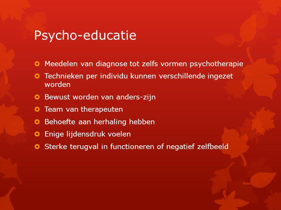 Psycho-educatie  Meedelen van diagnose tot zelfs vormen psychotherapie  Technieken per individu kunnen verschillende ingezet worden  Bewust worden