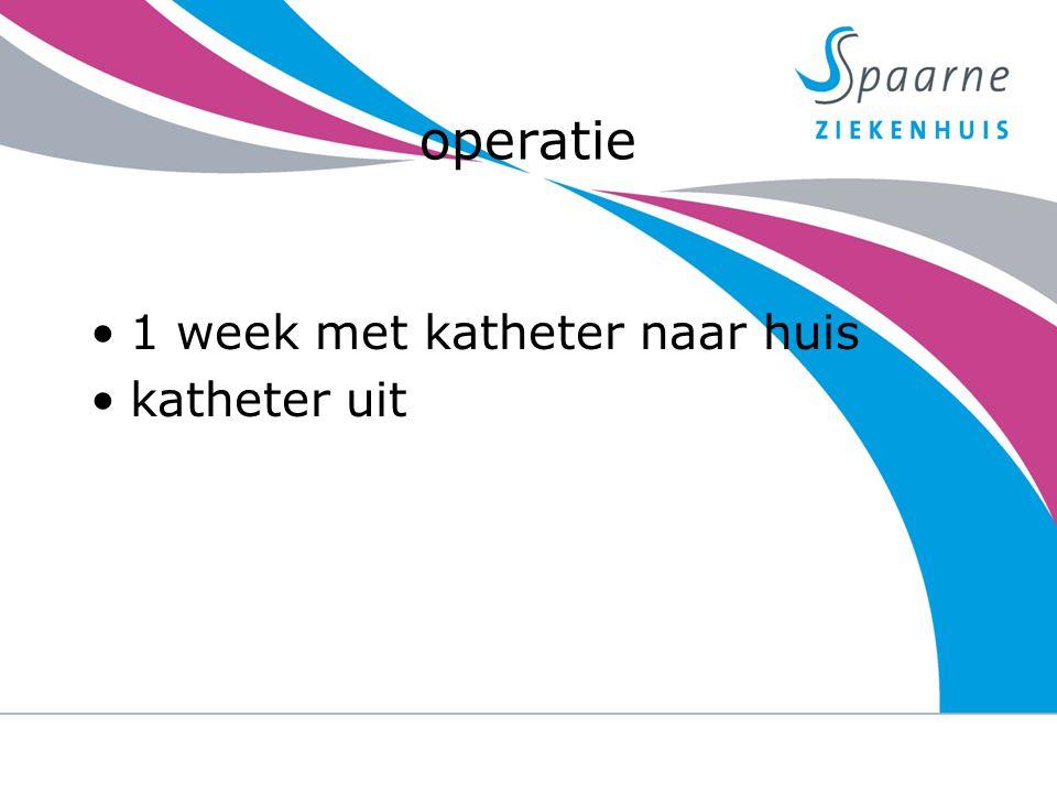 operatie Revalidatie 1 week met katheter naar huis katheter uit 23-9-2014urine verlies na een prostaat operatie 3
