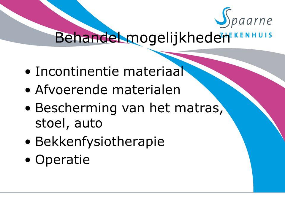 Behandel mogelijkheden Incontinentie materiaal Afvoerende materialen Bescherming van het matras, stoel, auto Bekkenfysiotherapie Operatie 23-9-2014uri