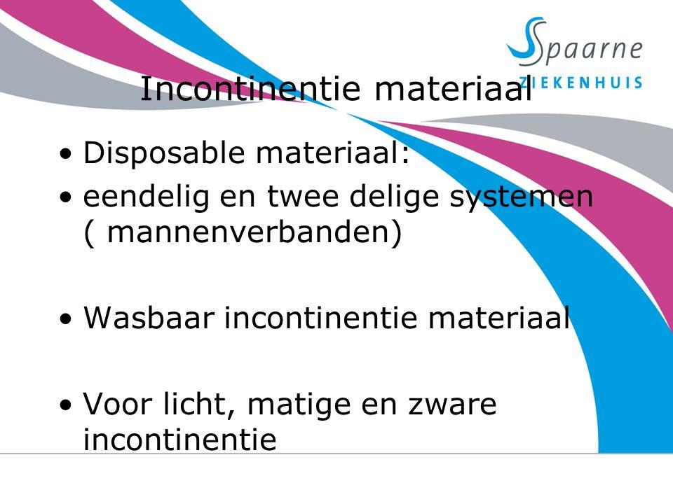 Incontinentie materiaal Disposable materiaal: eendelig en twee delige systemen ( mannenverbanden) Wasbaar incontinentie materiaal Voor licht, matige e