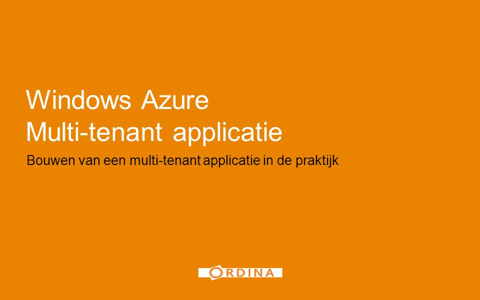 Windows Azure Multi-tenant applicatie Bouwen van een multi-tenant applicatie in de praktijk 1