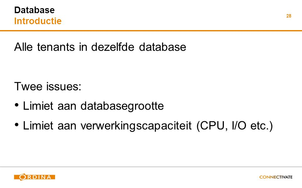 28 Database Introductie Alle tenants in dezelfde database Twee issues: Limiet aan databasegrootte Limiet aan verwerkingscapaciteit (CPU, I/O etc.)