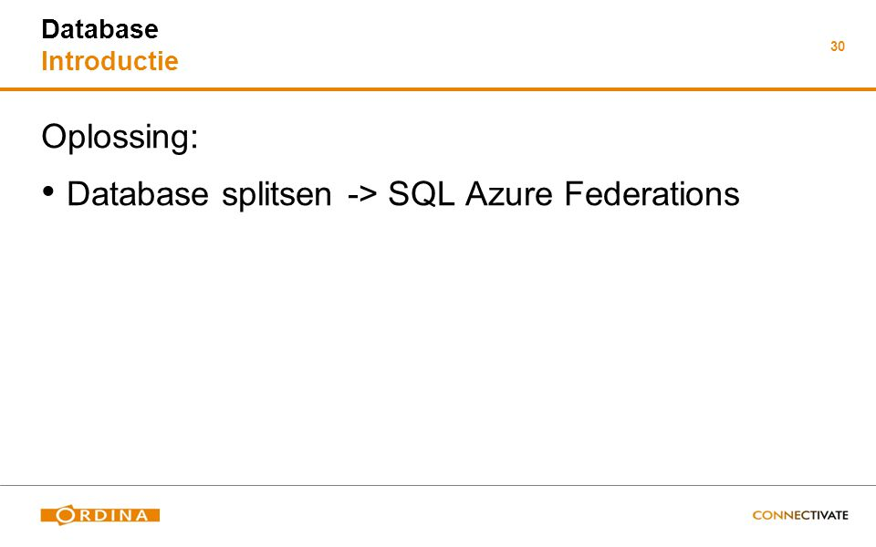 30 Database Introductie Oplossing: Database splitsen -> SQL Azure Federations