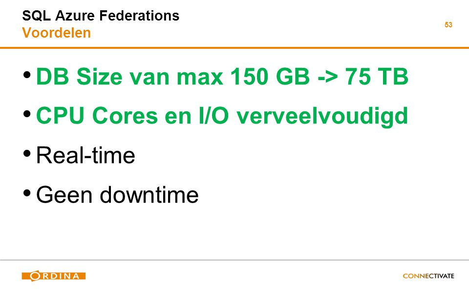 53 SQL Azure Federations Voordelen DB Size van max 150 GB -> 75 TB CPU Cores en I/O verveelvoudigd Real-time Geen downtime