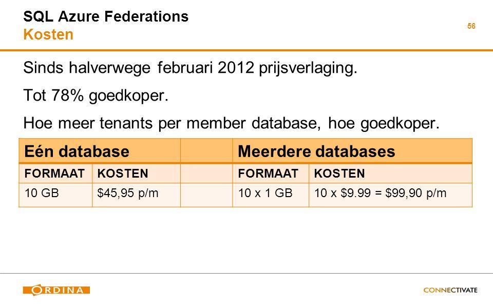 56 SQL Azure Federations Kosten Sinds halverwege februari 2012 prijsverlaging. Tot 78% goedkoper. Hoe meer tenants per member database, hoe goedkoper.