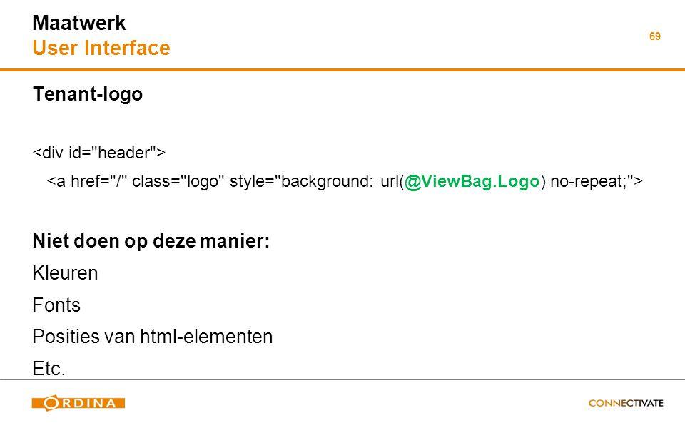 69 Maatwerk User Interface Tenant-logo Niet doen op deze manier: Kleuren Fonts Posities van html-elementen Etc.
