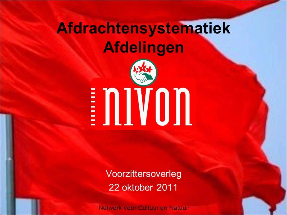 Netwerk voor Cultuur en Natuur Afdrachtensystematiek Afdelingen Voorzittersoverleg 22 oktober 2011