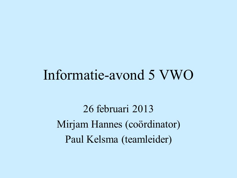 Informatie-avond 5 VWO 26 februari 2013 Mirjam Hannes (coördinator) Paul Kelsma (teamleider)