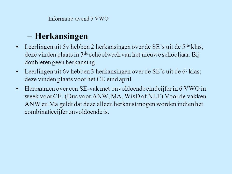 Informatie-avond 5 VWO –Herkansingen Leerlingen uit 5v hebben 2 herkansingen over de SE's uit de 5 de klas; deze vinden plaats in 3 de schoolweek van het nieuwe schooljaar.
