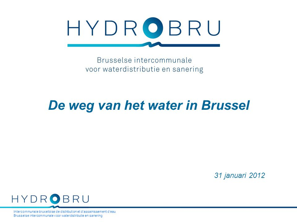Intercommunale bruxelloise de distribution et d'assainissement d'eau Brusselse intercommunale voor waterdistributie en sanering De weg van het water i