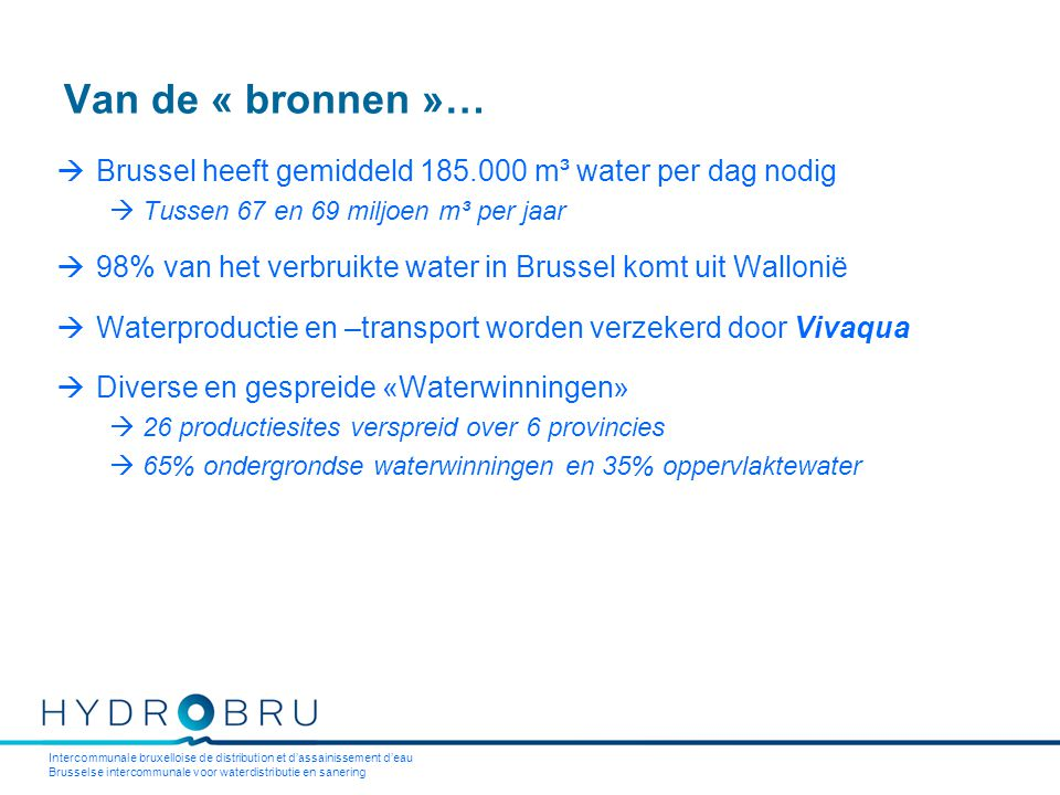 Intercommunale bruxelloise de distribution et d'assainissement d'eau Brusselse intercommunale voor waterdistributie en sanering Van de « bronnen »… 