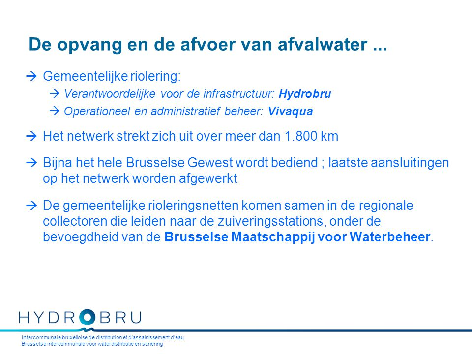 Intercommunale bruxelloise de distribution et d'assainissement d'eau Brusselse intercommunale voor waterdistributie en sanering De opvang en de afvoer van afvalwater...