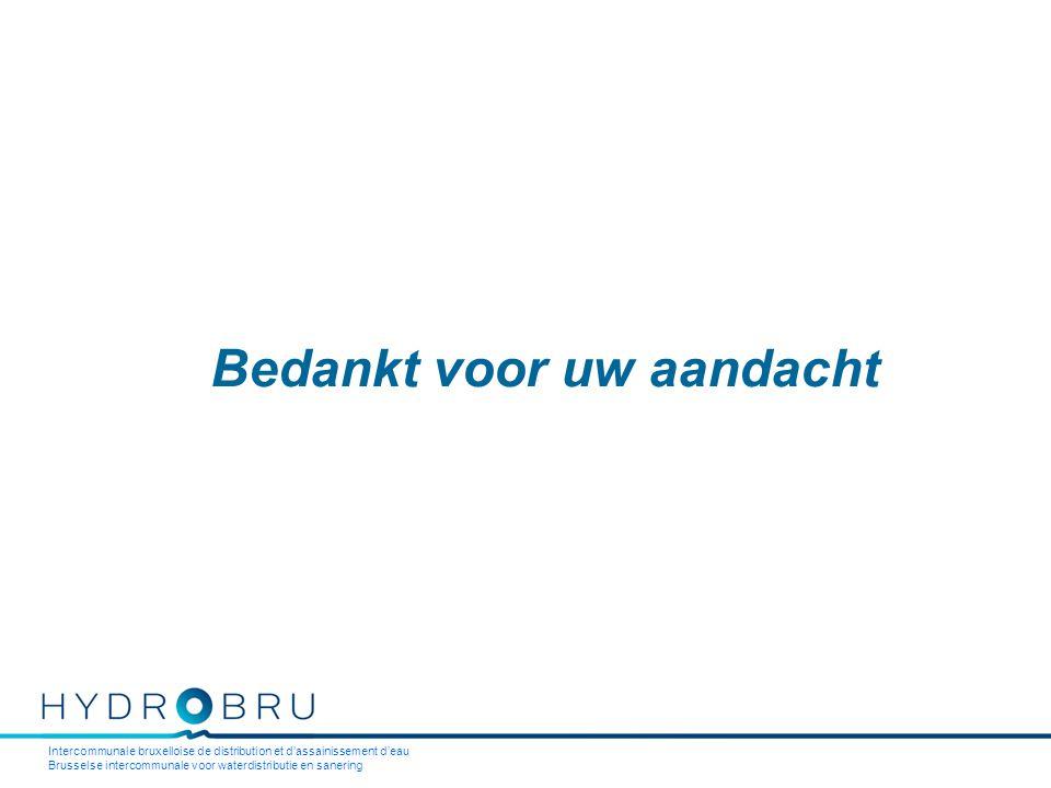 Intercommunale bruxelloise de distribution et d'assainissement d'eau Brusselse intercommunale voor waterdistributie en sanering Bedankt voor uw aandacht