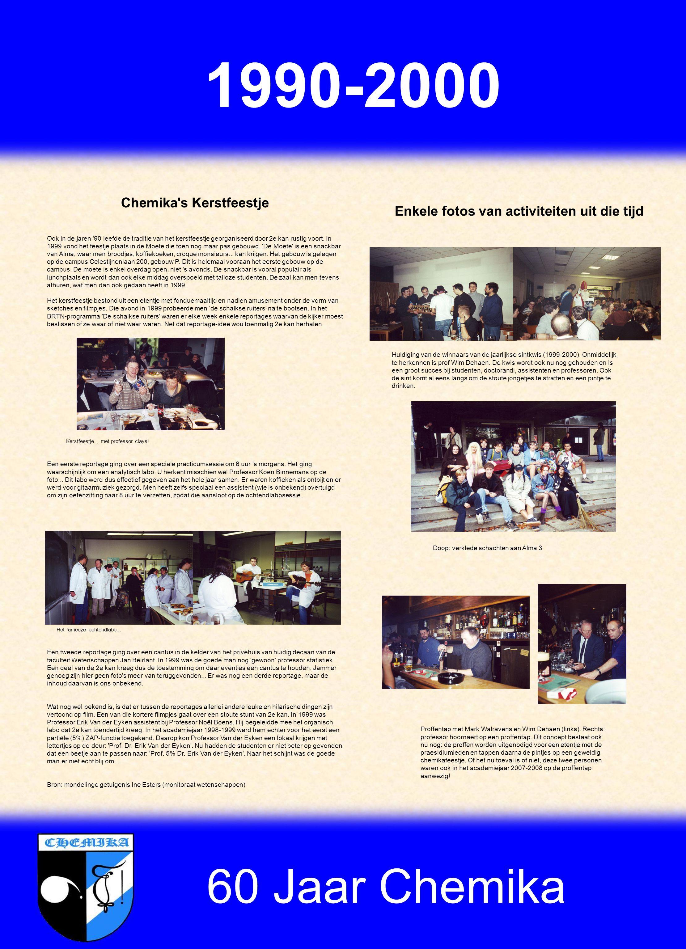 60 Jaar Chemika 1990-2000 Chemika s Kerstfeestje Ook in de jaren 90 leefde de traditie van het kerstfeestje georganiseerd door 2e kan rustig voort.