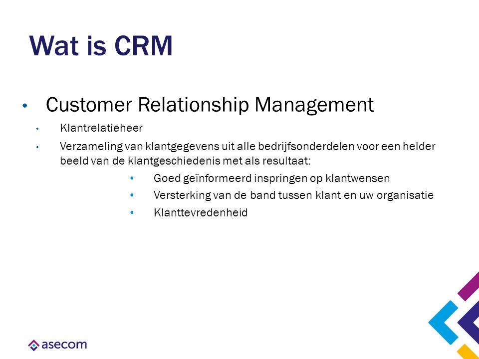 Wat is CRM Customer Relationship Management Klantrelatieheer Verzameling van klantgegevens uit alle bedrijfsonderdelen voor een helder beeld van de kl