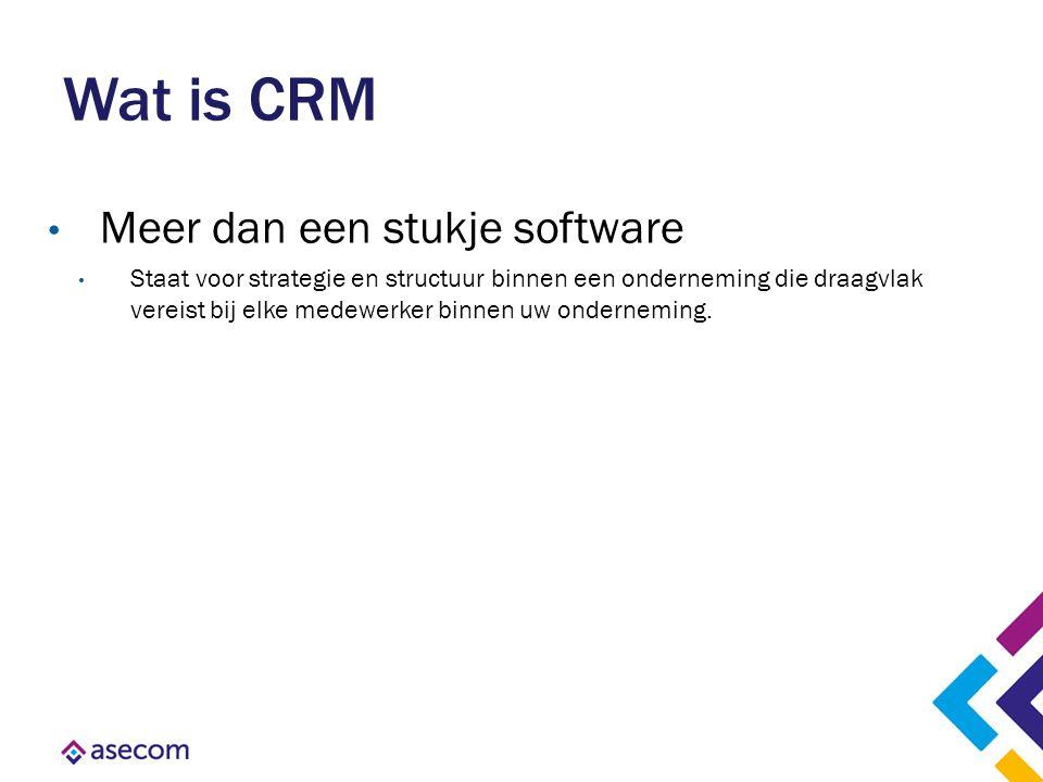Wat is CRM Meer dan een stukje software Staat voor strategie en structuur binnen een onderneming die draagvlak vereist bij elke medewerker binnen uw o