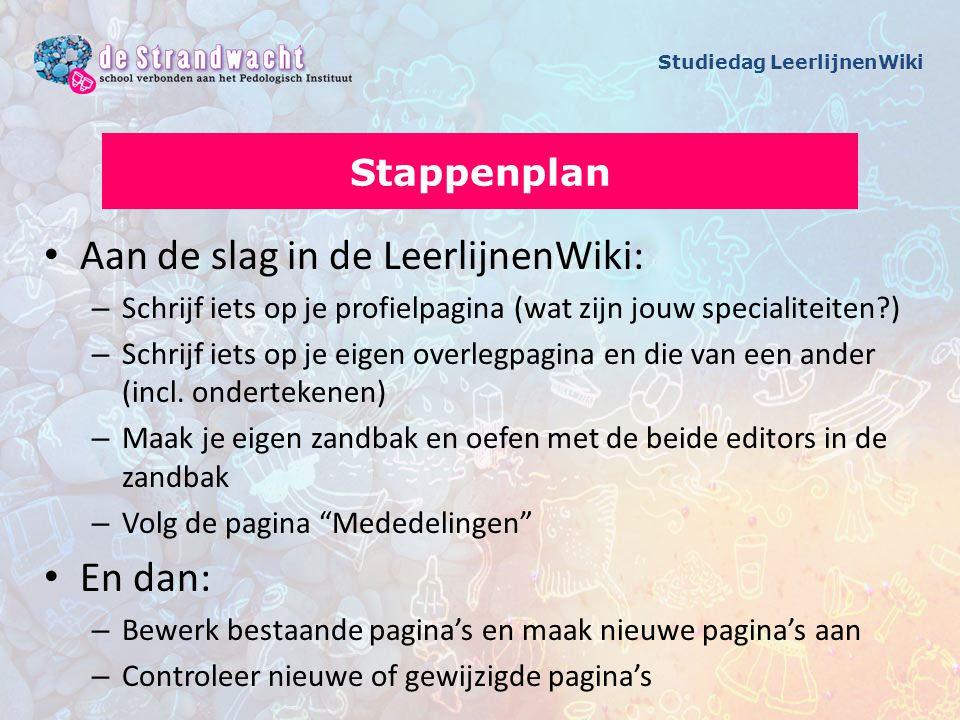 Aan de slag in de LeerlijnenWiki: – Schrijf iets op je profielpagina (wat zijn jouw specialiteiten?) – Schrijf iets op je eigen overlegpagina en die van een ander (incl.