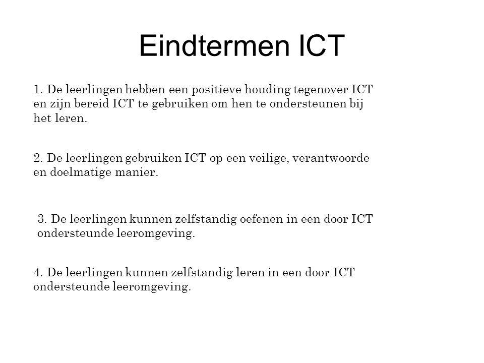 Eindtermen ICT 1. De leerlingen hebben een positieve houding tegenover ICT en zijn bereid ICT te gebruiken om hen te ondersteunen bij het leren. 2. De