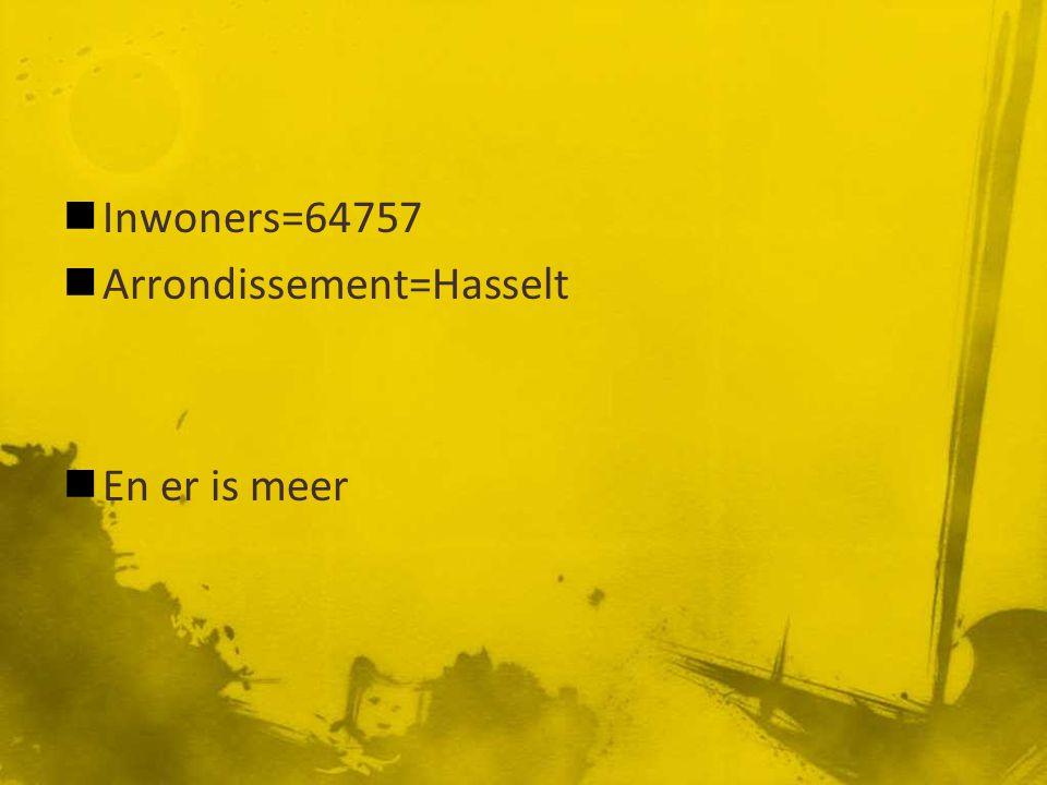 Inwoners=64757 Arrondissement=Hasselt En er is meer