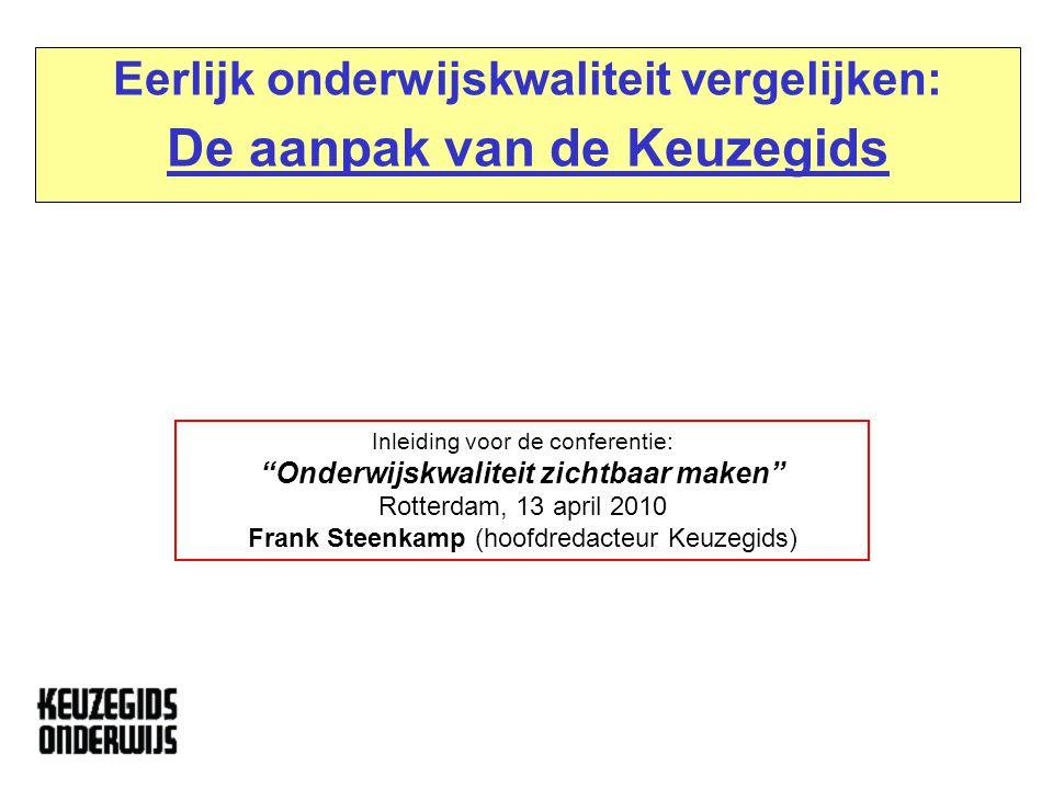 """Eerlijk onderwijskwaliteit vergelijken: De aanpak van de Keuzegids Inleiding voor de conferentie: """"Onderwijskwaliteit zichtbaar maken"""" Rotterdam, 13 a"""