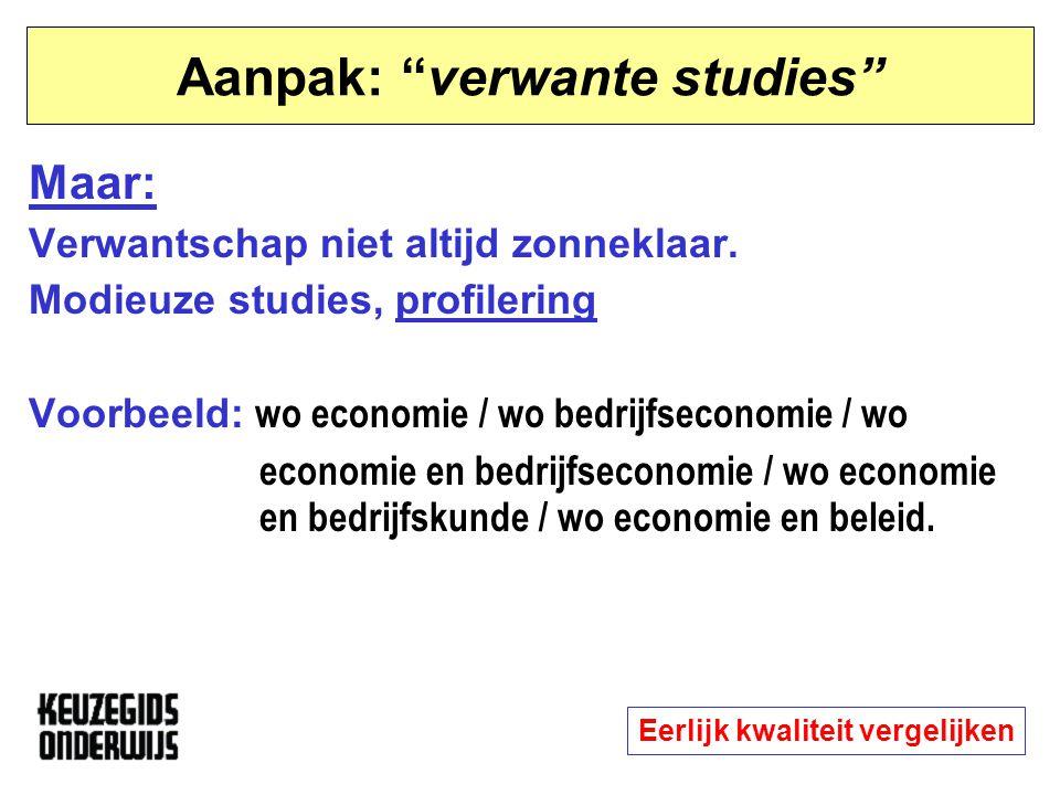 """Aanpak: """"verwante studies"""" Maar: Verwantschap niet altijd zonneklaar. Modieuze studies, profilering Voorbeeld: wo economie / wo bedrijfseconomie / wo"""