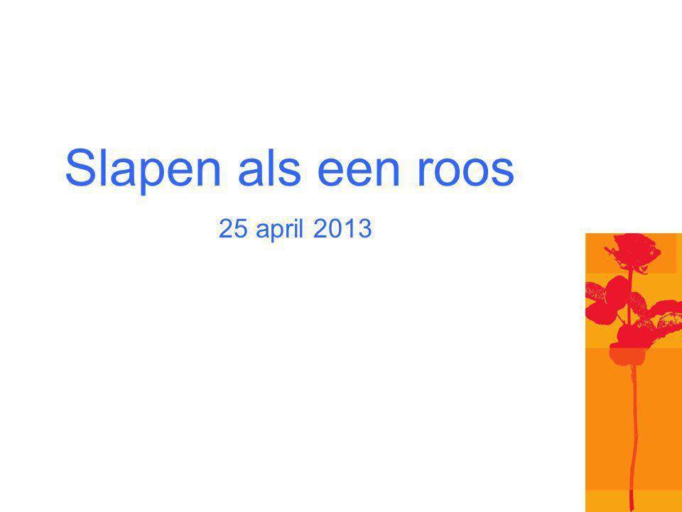 Slapen als een roos 25 april 2013
