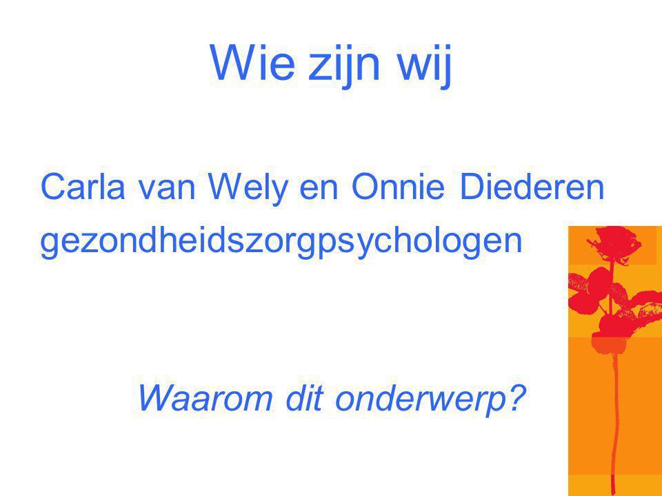 Wie zijn wij Carla van Wely en Onnie Diederen gezondheidszorgpsychologen Waarom dit onderwerp?