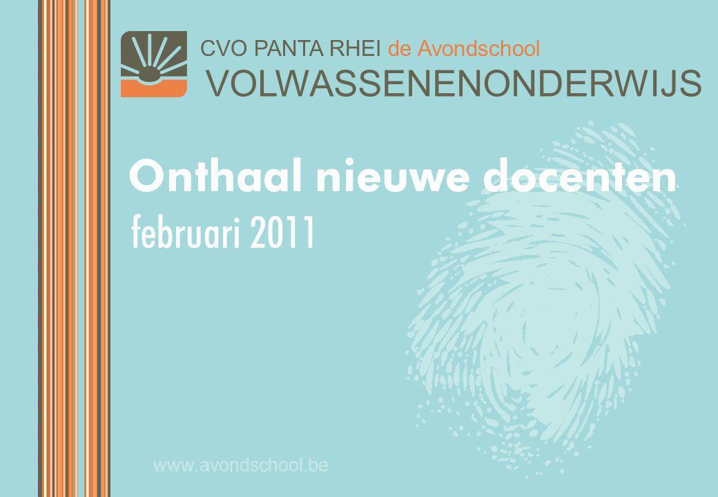 VOLWASSENENONDERWIJS CVO PANTA RHEI de Avondschool www.avondschool.be Onthaal nieuwe docenten februari 2011