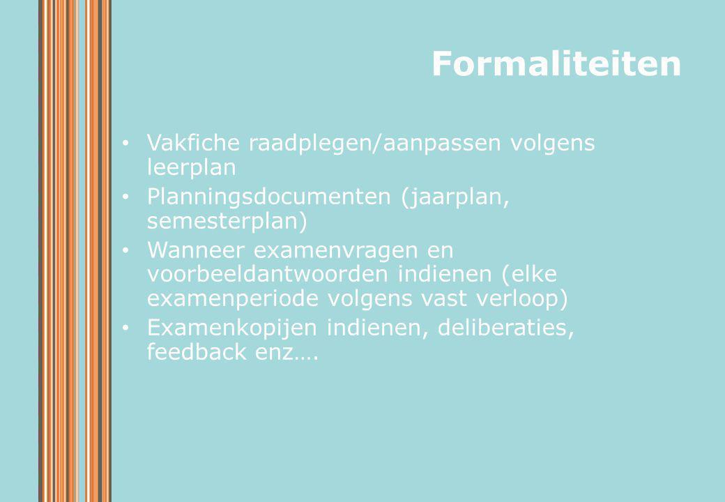 Vakfiche raadplegen/aanpassen volgens leerplan Planningsdocumenten (jaarplan, semesterplan) Wanneer examenvragen en voorbeeldantwoorden indienen (elke