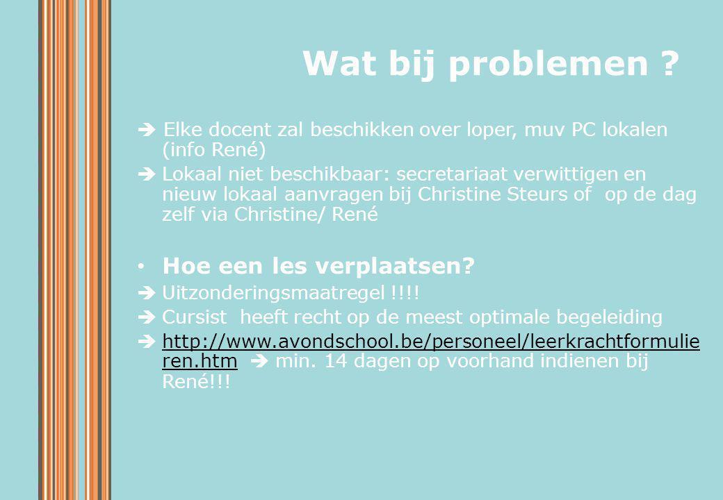  Elke docent zal beschikken over loper, muv PC lokalen (info René)  Lokaal niet beschikbaar: secretariaat verwittigen en nieuw lokaal aanvragen bij