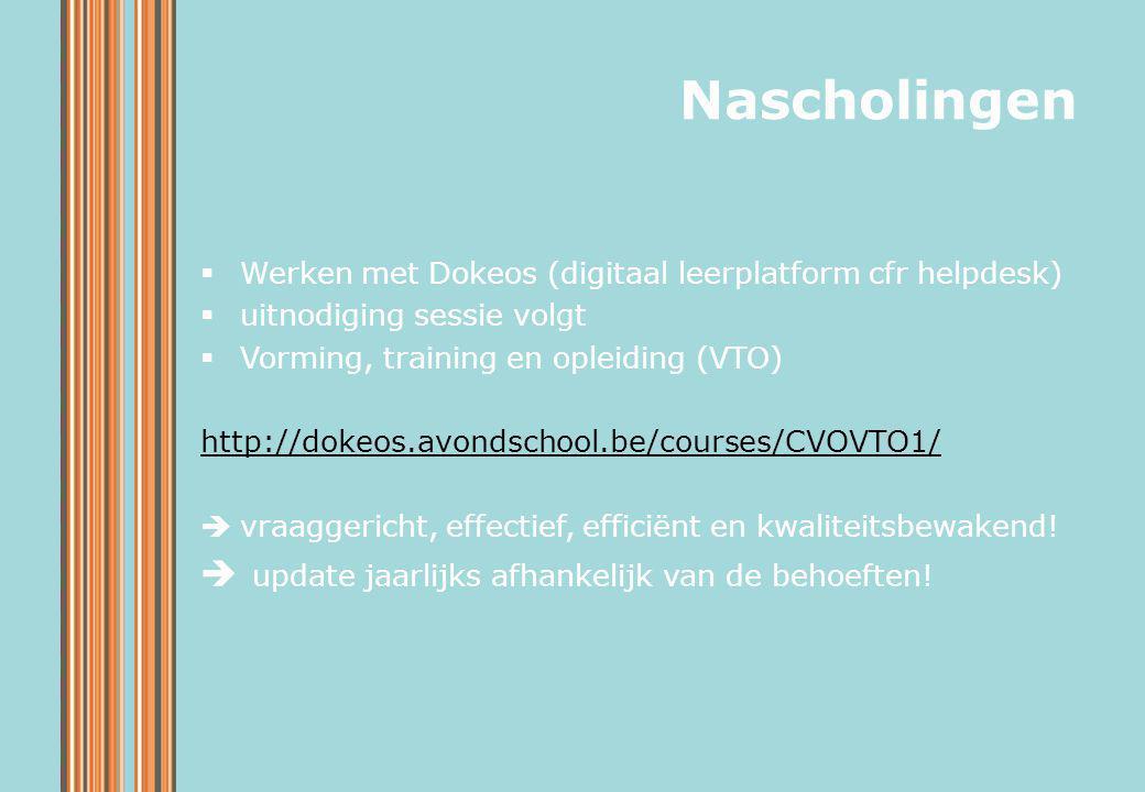  Werken met Dokeos (digitaal leerplatform cfr helpdesk)  uitnodiging sessie volgt  Vorming, training en opleiding (VTO) http://dokeos.avondschool.b