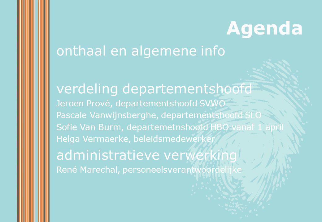 Agenda onthaal en algemene info verdeling departementshoofd Jeroen Prové, departementshoofd SVWO Pascale Vanwijnsberghe, departementshoofd SLO Sofie V