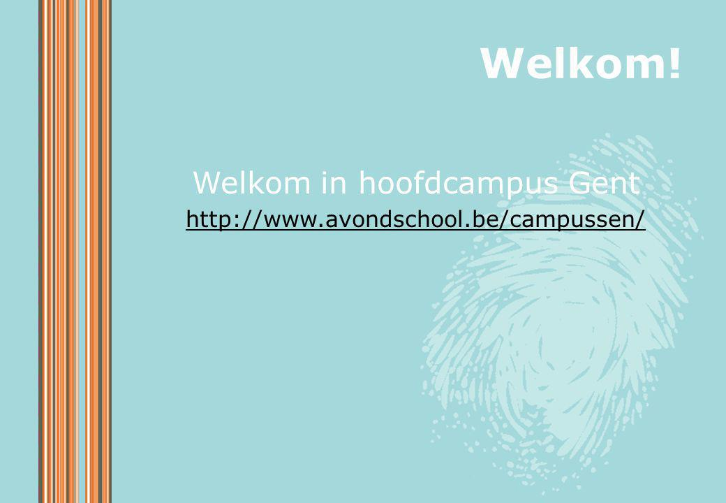 Welkom in hoofdcampus Gent http://www.avondschool.be/campussen/ Welkom!