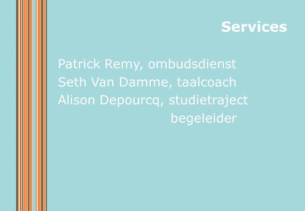 Patrick Remy, ombudsdienst Seth Van Damme, taalcoach Alison Depourcq, studietraject begeleider Services